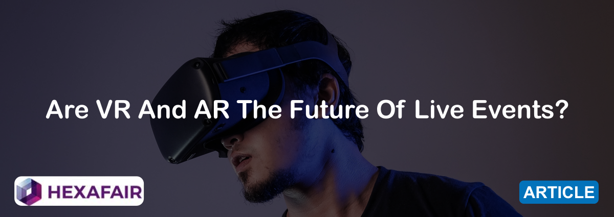 Are VR And AR The Future Of Live Events?