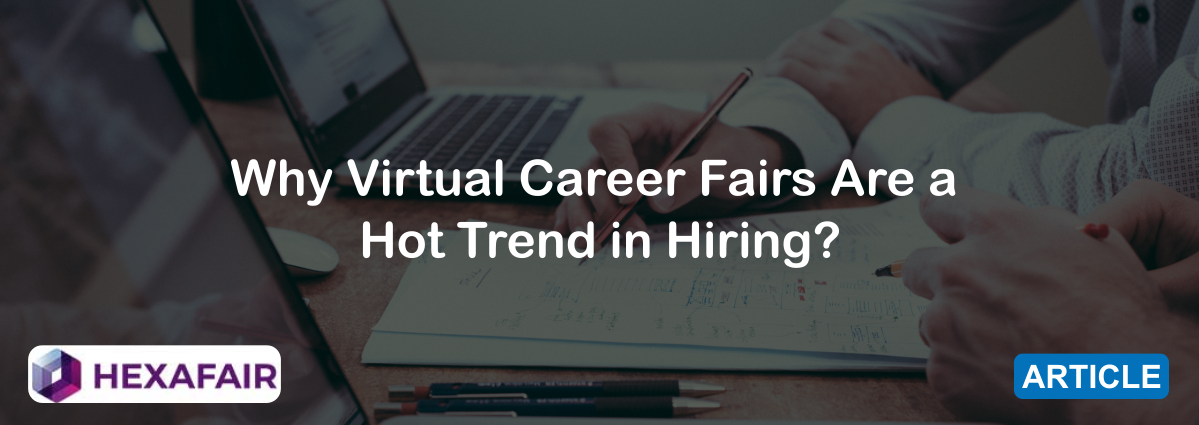 Why Virtual Career Fairs Are a Hot Trend in Hiring?