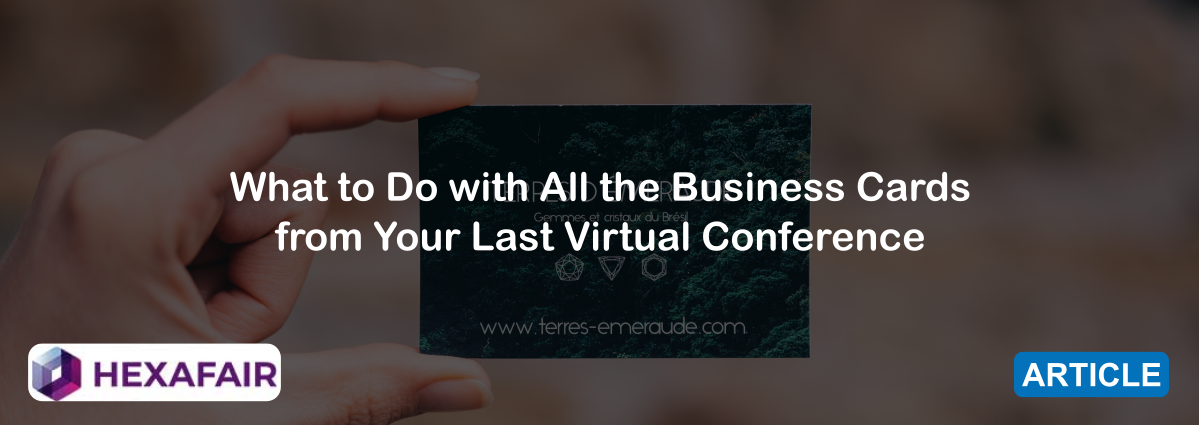 What to Do with All the Business Cards from Your Last Virtual Conference