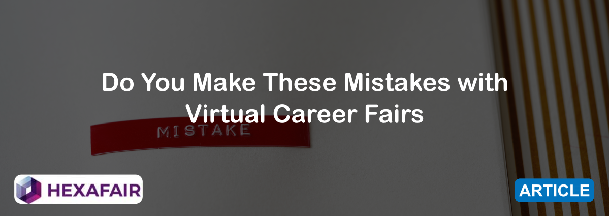 Do You Make These Mistakes with Virtual Career Fairs