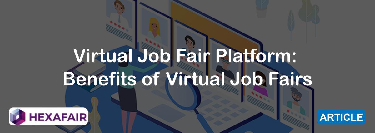 Virtual Job Fair Platform: Benefits of Virtual Job Fairs