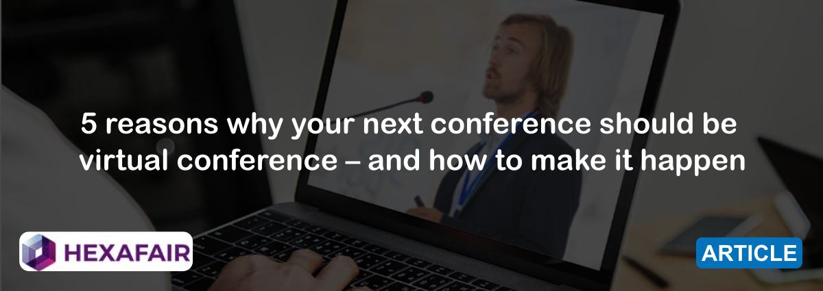 5 reasons why your next conference should be virtual conference – and how to make it happen
