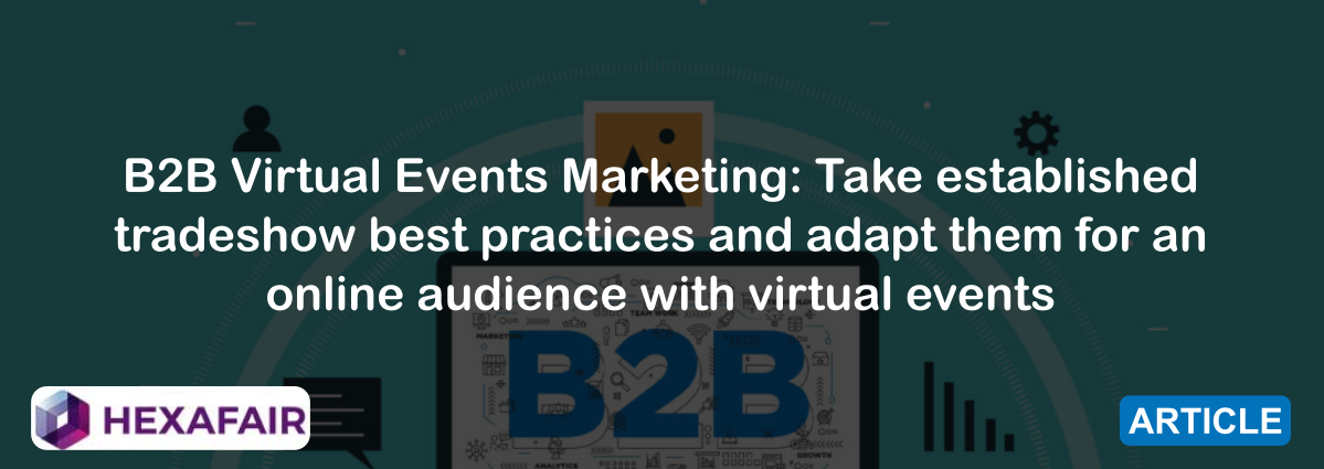 B2B Virtual Events Marketing: Take established tradeshow best practices and adapt them for an online audience with virtual events