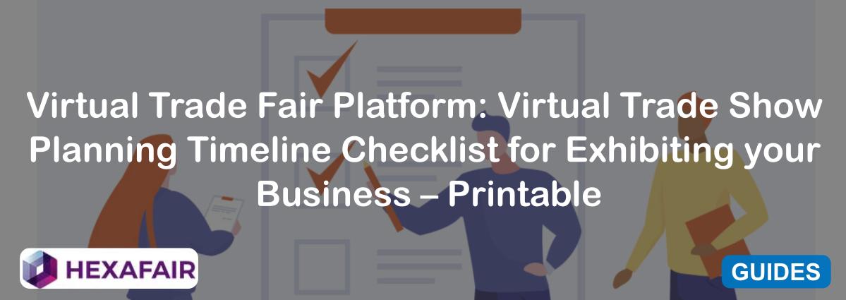 Virtual Trade Fair Platform: Virtual Trade Show Planning Timeline Checklist for Exhibiting your Business – Printable