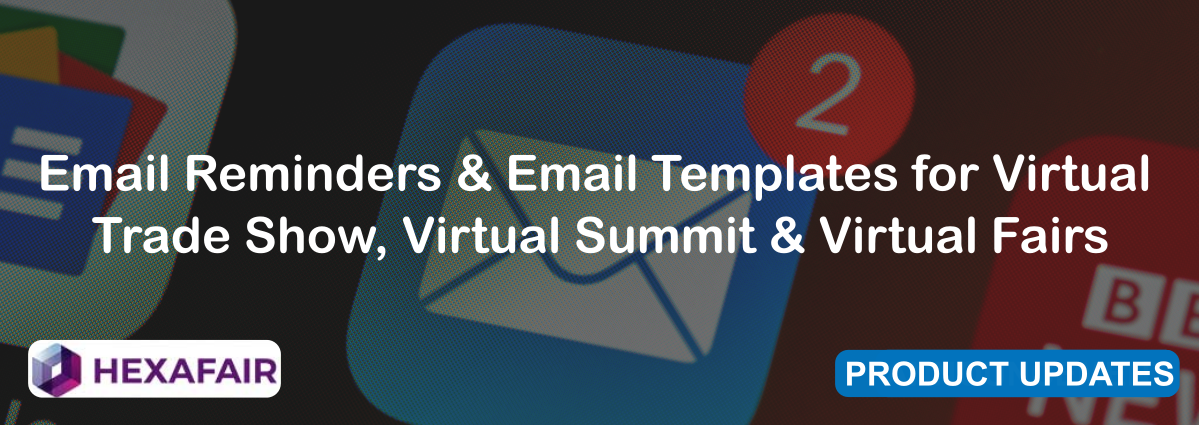 Email Reminders & Email Templates for Virtual Trade Show, Virtual Summit & Virtual Fairs