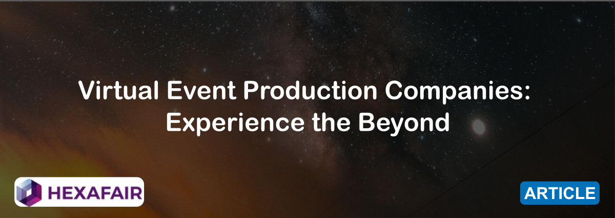 Virtual Event Production Companies: Experience the Beyond