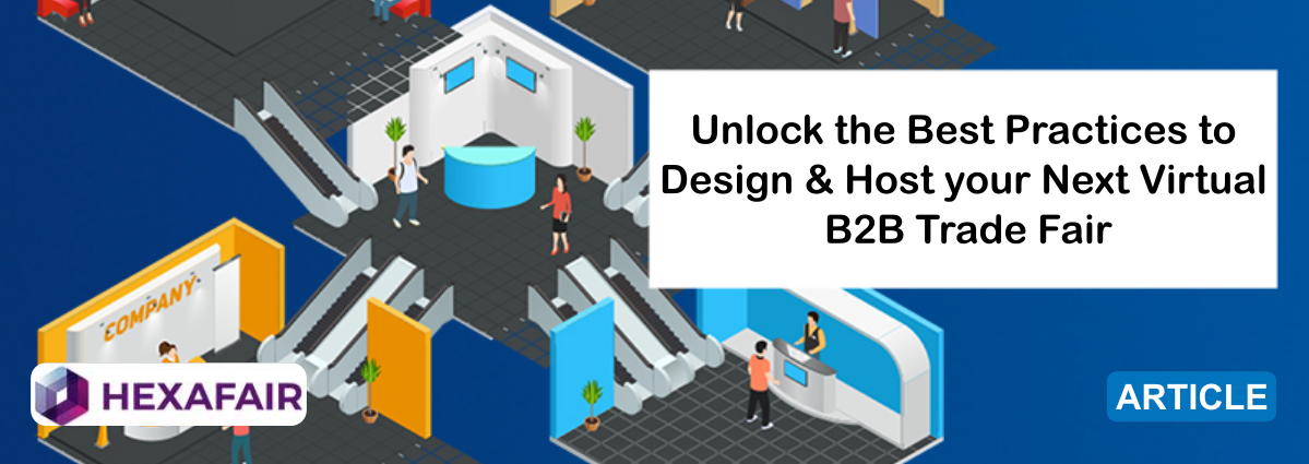 Unlock the Best Practices to Design & Host your Next Virtual B2B Trade Fair