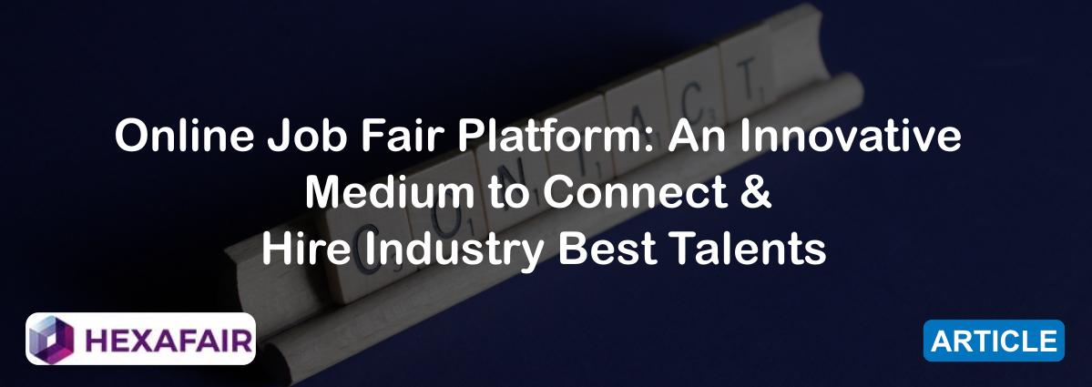 Online Job Fair Platform: An Innovative Medium to Connect & Hire Industry Best Talents