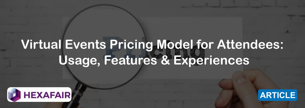 Virtual Events Pricing Model for Attendees: Usage, Features & Experiences