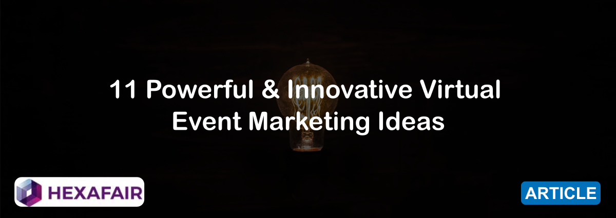 11 Powerful & Innovative Virtual Event Marketing Ideas