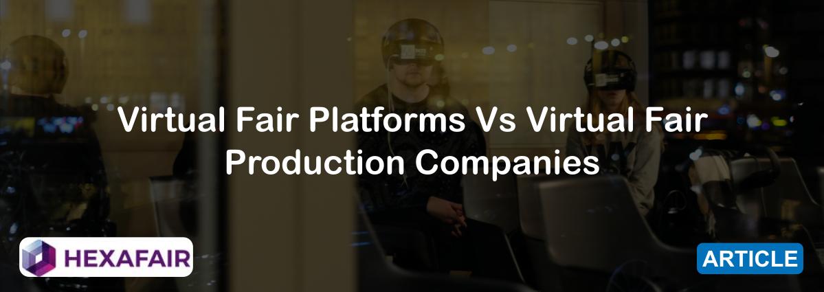 Virtual Fair Platforms Vs Virtual Fair Production Companies
