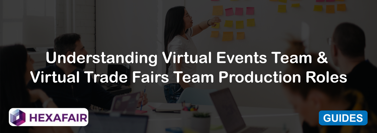 Understanding Virtual Events Team & Virtual Trade Fairs Team Production Roles
