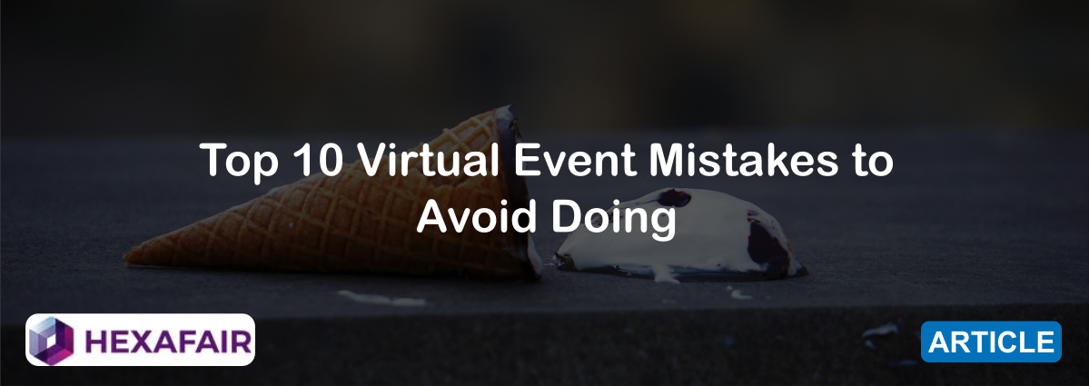 Top 10 Virtual Event Mistakes to Avoid Doing