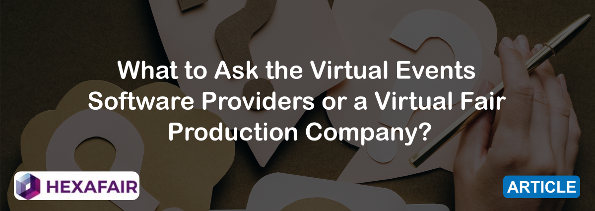What to Ask the Virtual Events Software Providers or a Virtual Fair Production Company?