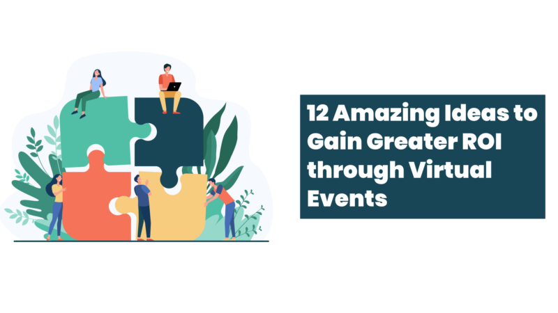 Video – 12 Amazing Ideas to Gain Greater ROI through Virtual Events