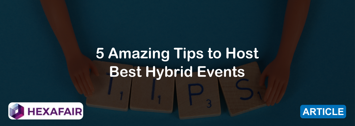5 Amazing Tips to Host Best Hybrid Events
