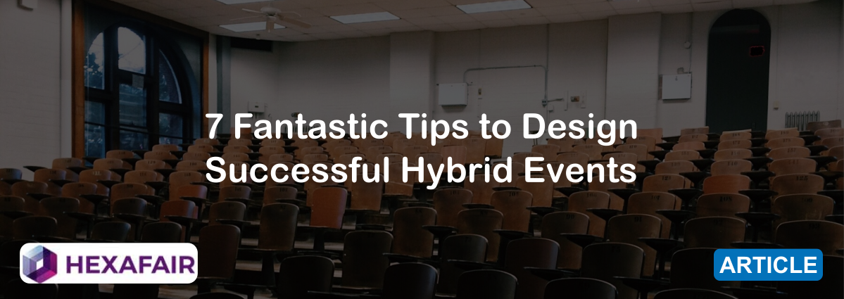 7 Fantastic Tips to Design Successful Hybrid Events
