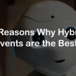 7 Reasons Why Hybrid Events are the Best
