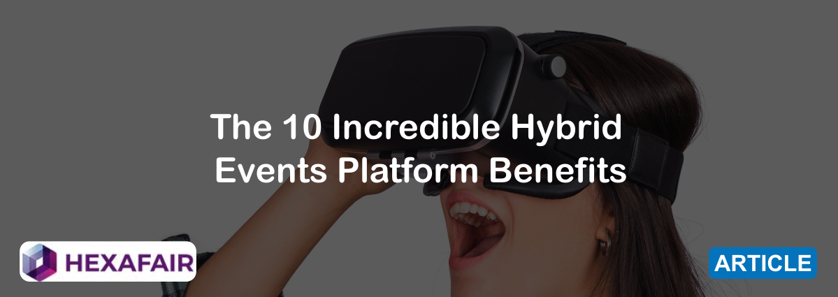The 10 Incredible Hybrid Events Platform Benefits