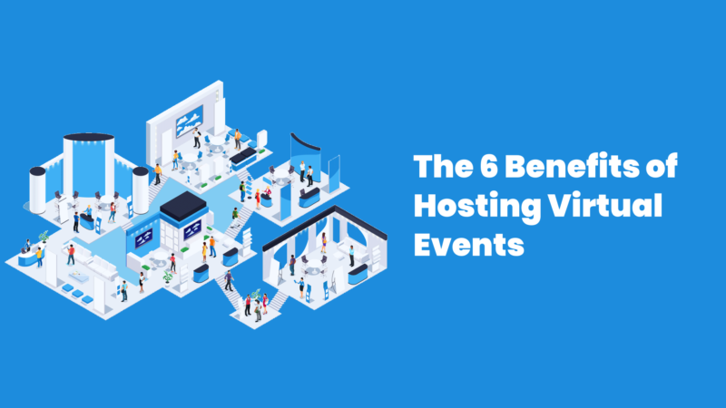 Video – The 6 Benefits of Hosting Virtual Events