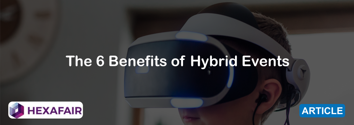The 6 Benefits of Hybrid Events