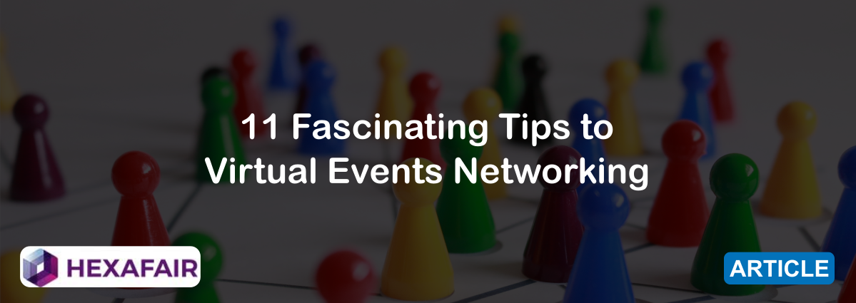 11 Fascinating Tips to Virtual Events Networking