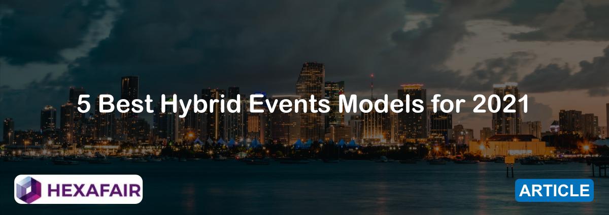5 Best Hybrid Events Models for 2021