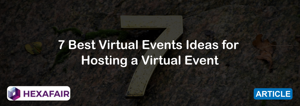 7 Best Virtual Events Ideas for Hosting a Virtual Event
