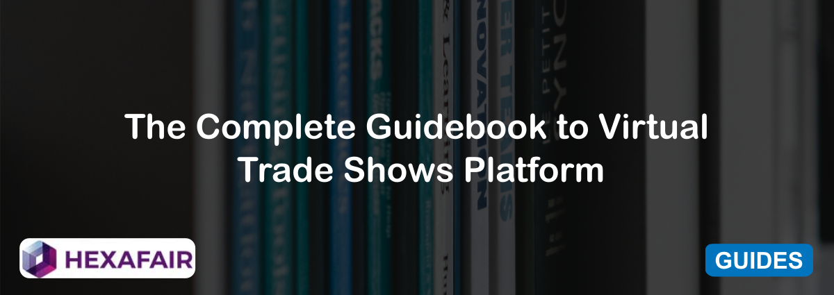 The Complete Guidebook to Virtual Trade Shows Platform