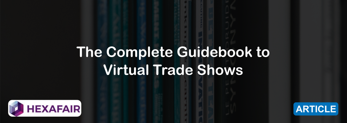 The Complete Guidebook to Virtual Trade Shows