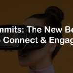 Virtual Summits The New Best Spaces to Connect & Engage