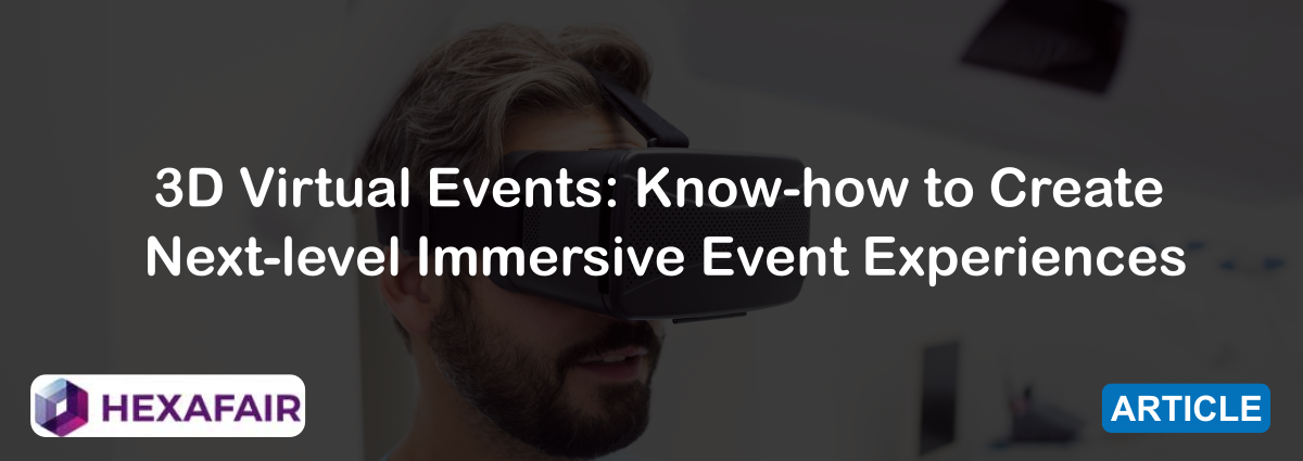 3D Virtual Events: Know-how to Create Next-level Immersive Event Experiences