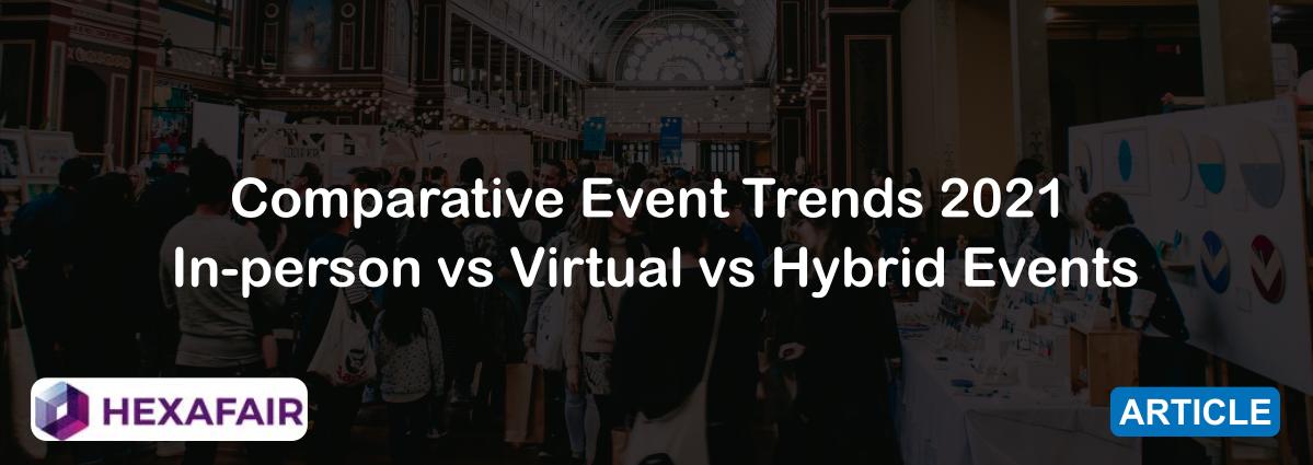 Comparative Event Trends 2021: In-person vs Virtual vs Hybrid Events