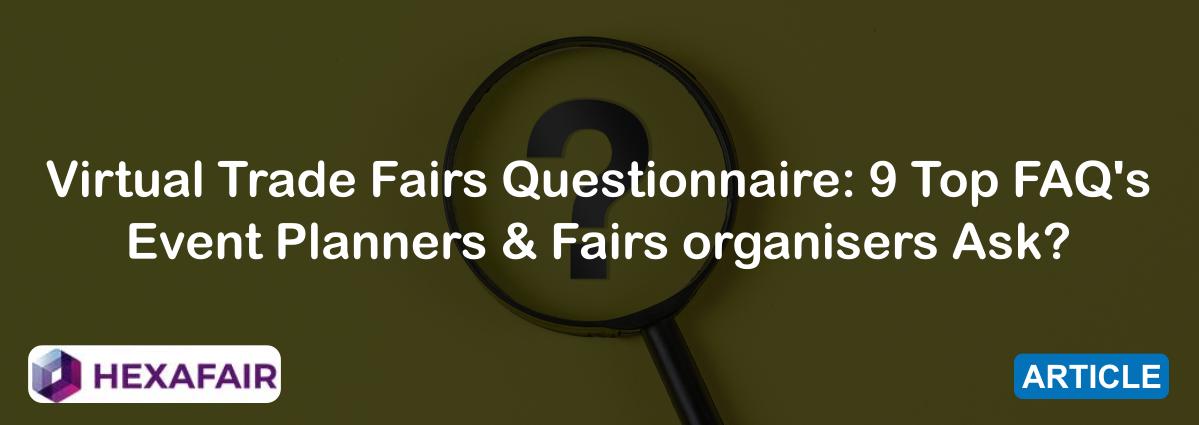 Virtual Trade Fairs Questionnaire: 9 Top FAQ's Event Planners & Fairs organisers Ask?