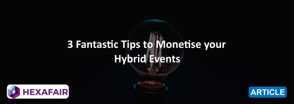 3 Fantastic Tips to Monetize your Hybrid Events