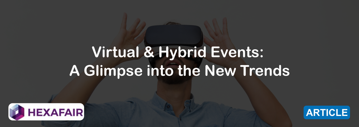 Virtual & Hybrid Events: A Glimpse into the New Trends