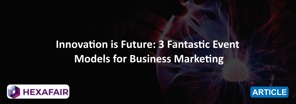 Innovation is Future: 3 Fantastic Virtual Events Model for Business Marketing