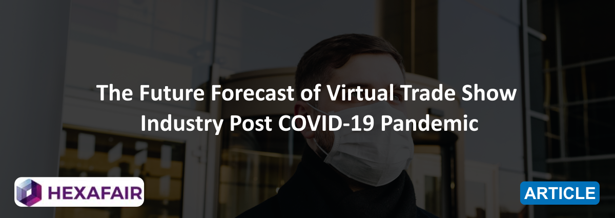 The Future Forecast of Virtual Trade Show Industry Post COVID-19 Pandemic