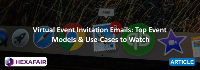 Virtual Event Invitation Email: Top Event Models & Use-Cases to Watch