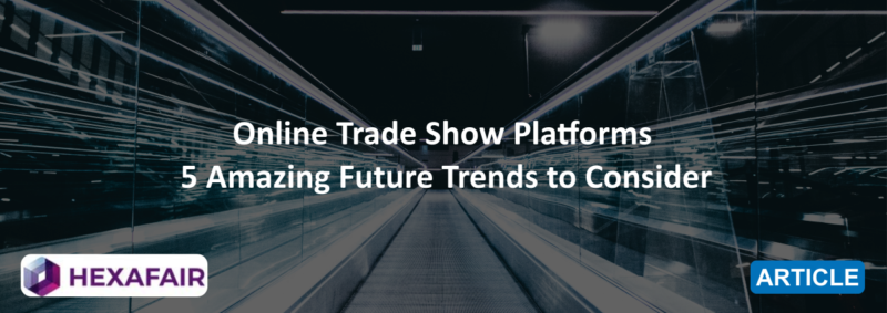Online Trade Show Platforms: 5 Amazing Future Trends to Consider