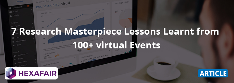 7 Research Masterpiece Lessons Learnt from 100+ virtual Events