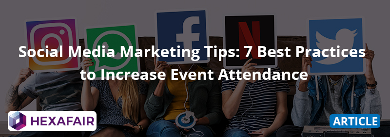 Social Media Marketing Tips: 7 Best Practices to Increase Event Attendance