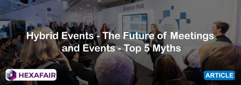 Hybrid Events – The Future of Meetings and Events: Top 5 Myths
