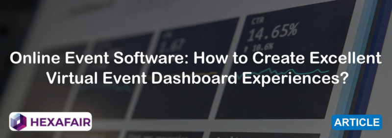 Online Event Software: How to Create Excellent Virtual Event Dashboard Experiences?